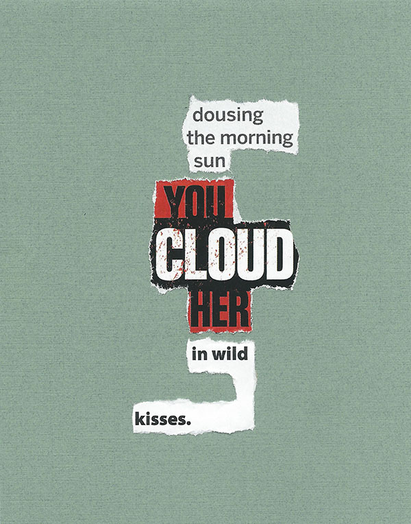 dousing the morning sun/you cloud her/with kisses.